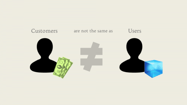 Customers aren't the same as users